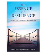 The Essence of Resilience: Stories of Triumph over Trauma by Tanya Lauer & Kathleen Parrish